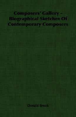 Composers Gallery - Biographical Sketches of Contemporary Composers  by  Donald Brook