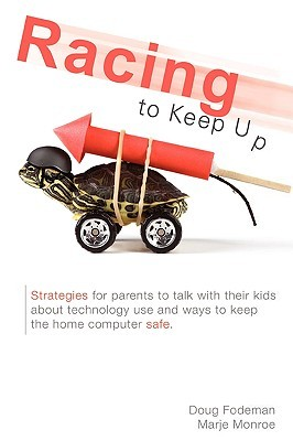 Racing to Keep Up: Talking with Your Kids about Technology Use and Strategies to Protect the Home Computer Marje Monroe