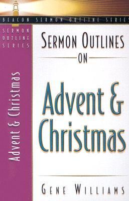 Sermon Outlines on Advent and Christmas Gene Williams