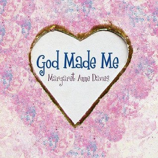 God Made Me  by  Margaret Anne Davies