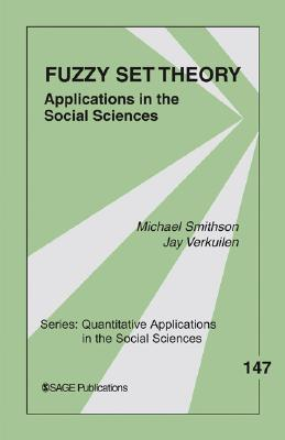 Fuzzy Set Theory: Applications in the Social Sciences Michael J. Smithson