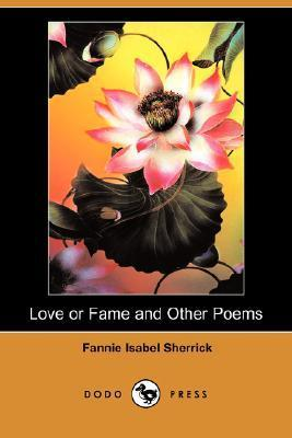 Love or Fame and Other Poems  by  Fannie Isabel Sherrick