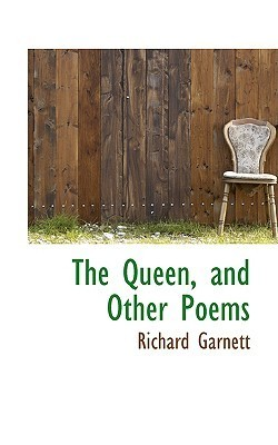 The Queen, and Other Poems Richard Garnett