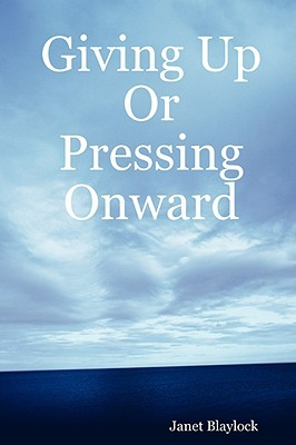 Giving Up or Pressing Onward  by  Janet Blaylock