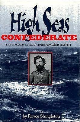 High Seas Confederate: The Life and Times of John Newland Maffitt Royce Shingleton