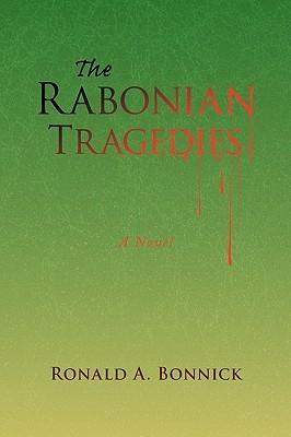 The Rabonian Tragedies  by  Ronald A. Bonnick