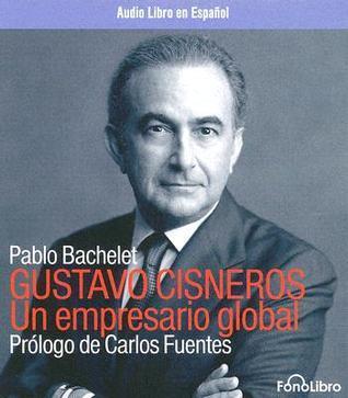 Gustavo Cisneros un Empresario Global Pablo Bachelet