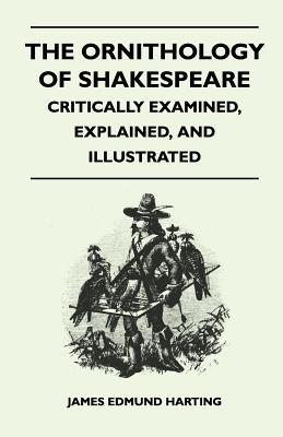 The Ornithology of Shakespeare - Critically Examined, Explained, and Illustrated  by  James Edmund Harting