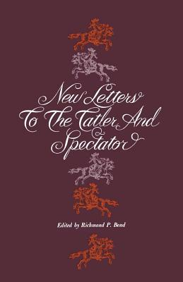 New Letters to the Tatler and Spectator Richmond P. Bond