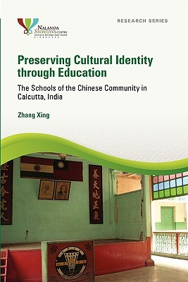 Preserving Cultural Identity Through Education: The Schools of the Chinese Community in Calcutta, India Xing Zhang
