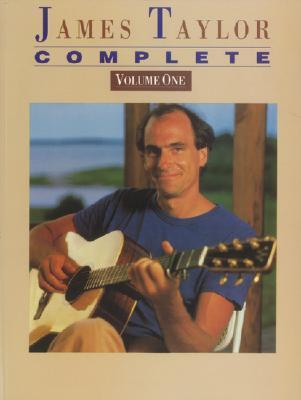 James Taylor -- Complete, Vol 1: Piano/Vocal/Chords  by  James  Taylor