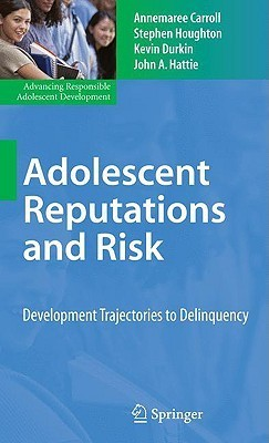 Adolescent Reputations and Risk: Developmental Trajectories to Delinquency Annemaree Carroll