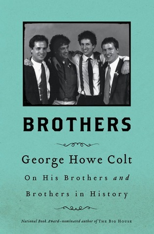 Brothers: On His Brothers and Brothers in History  by  George Howe Colt