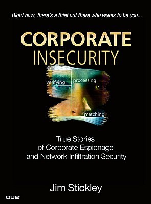 Corporate Insecurity: True Stories of Corporate Espionage and Network Infiltration  by  Jim Stickley