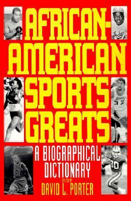 African American Sports Greats: A Biographical Dictionary  by  David L. Porter