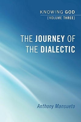 The Journey of the Dialectic  by  Anthony E. Mansueto Jr.