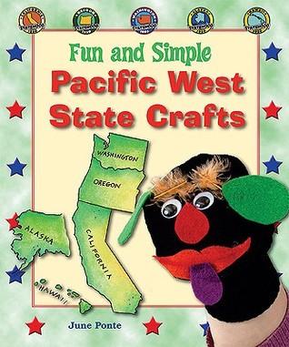 Fun and Simple Pacific West State Crafts: California, Oregon, Washington, Alaska, and Hawaii June Ponte