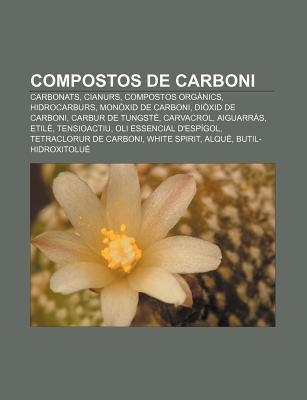 Compostos de Carboni: Carbonats, Cianurs, Compostos Org Nics, Hidrocarburs, Mon XID de Carboni, Di XID de Carboni, Carbur de Tungst , Carvac  by  Source Wikipedia
