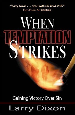 When Temptation Strikes: Gaining Victory Over Sin Larry  Dixon