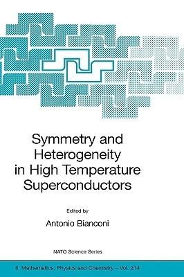 Symmetry And Heterogeneity In High Temperature Superconductors Antonio Bianconi