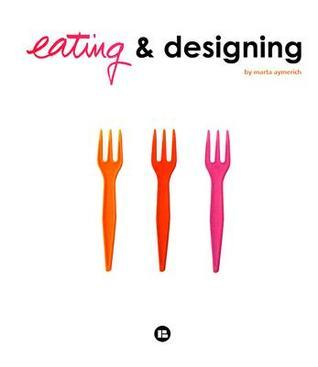 Eating and Designing  by  Marta Aymerich