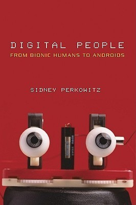 Digital People:: From Bionic Humans to Androids  by  Sidney Perkowitz