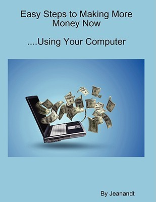 Easy Steps to Making More Money Now....Using Your Computer Jeanandt