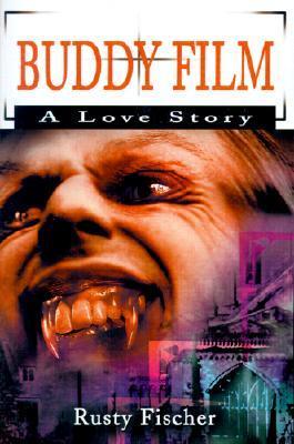 Buddy Film: A Love Story  by  Rusty Fischer