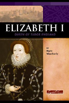 Elizabeth I: Queen of Tudor England  by  Myra Weatherly