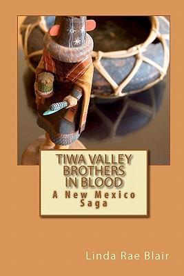 Tiwa Valley Brothers in Blood  by  Linda Rae Blair