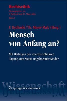 Mensch Von Anfang An?: Mit Beitragen der Interdisziplinaren Tagung Zum Status Ungeborener Kinder Theo Mayer-Maly