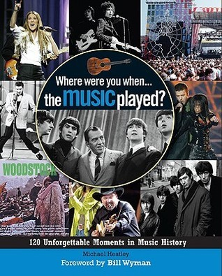 Where Were You... When the Music Played?: 120 Unforgettable Moments in Music History Michael Heatley