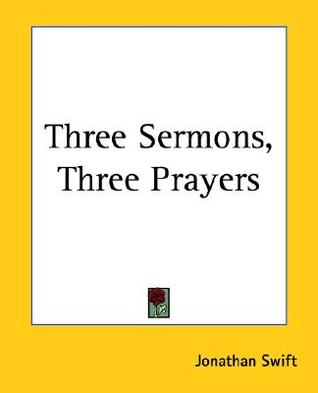 Three Sermons, Three Prayers Jonathan Swift