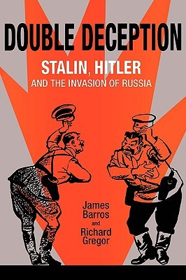 Double Deception: Stalin, Hitler, and the Invasion of Russia James Barros
