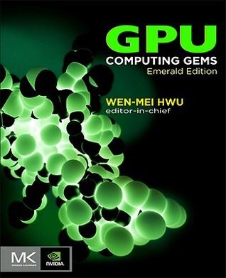GPU Computing Gems, Emerald Edition  by  Wen-Mei W. Hwu