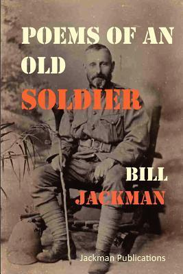 Poems of an Old Soldier  by  Bill Jackman
