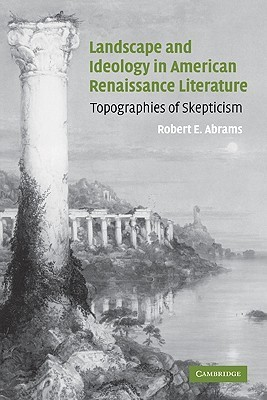 Landscape and Ideology in American Renaissance Literature: Topographies of Skepticism Robert E. Abrams