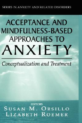 Mindful Way Through Anxiety: Break Free from Chronic Worry and Reclaim Your Life Susan M. Orsillo