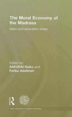 Moral Economy of the Madrasa: Islam and Education Today Sakurai Keiko
