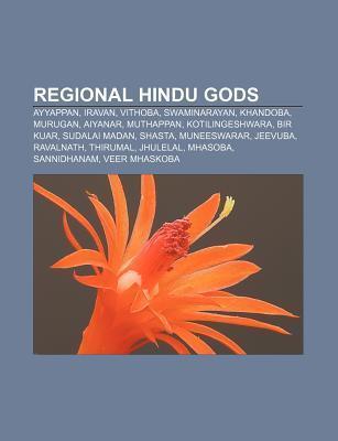 Regional Hindu Gods: Ayyappan, Iravan, Vithoba, Swaminarayan, Khandoba, Murugan, Aiyanar, Muthappan, Kotilingeshwara, Bir Kuar, Sudalai Mad Source Wikipedia