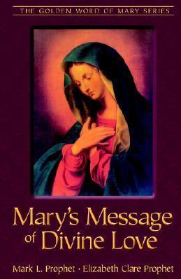 Marys Message of Divine Love  by  Mark L. Prophet
