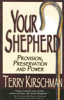 Your Shepherd: Provision, Preservation and Power  by  Terry Kirschman