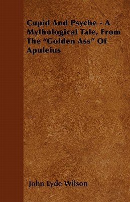 Cupid and Psyche-A Mythological Tale, from the Golden Ass Apuleius