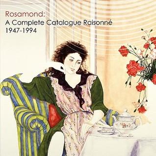 Rosamond: A Complete Catalogue Raisonne, 1947-1994  by  Rosamond