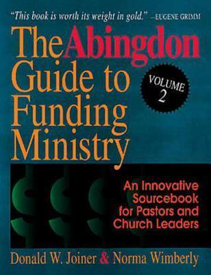 The Abingdon Guide to Funding Ministry Vol 2: An Innovative Sourcebook for Pastors and Church Leaders (Volume 2)  by  Donald  Joiner