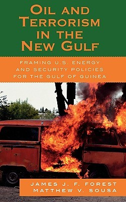 Oil and Terrorism in the New Gulf: Framing U.S. Energy and Security Policies for the Gulf of Guinea  by  James J.F. Forest