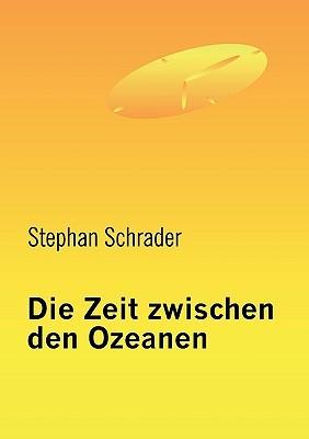 Die Zeit zwischen den Ozeanen  by  Stephan Schrader