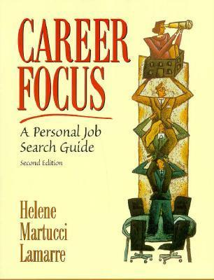 Career Focus: A Personal Job Search Guide Helene Martucci Lamarre