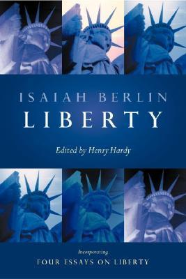 Liberty: Incorporating Four Essays on Liberty  by  Isaiah Berlin