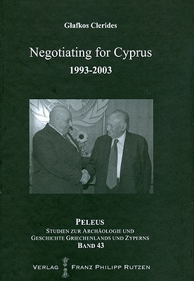 Negotiating for Cyprus 1993-2003  by  Glafkos Clerides